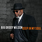 Big Daddy Wilson | Deep In My Soul